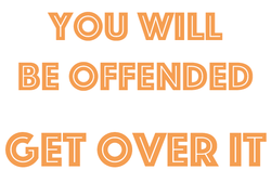 You will be offended
